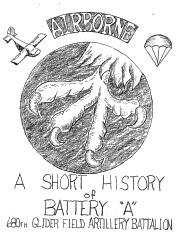 A Short History of Battery A, 680th Glider Field Artillery Battalion,  101st Airborne Division